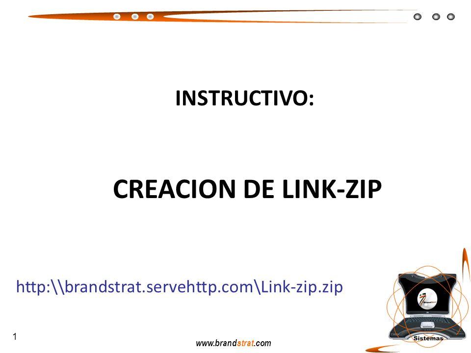 www.brandstrat.com INSTRUCTIVO: CREACION DE LINK-ZIP 1 http:\\brandstrat.servehttp.com\Link-zip.zip