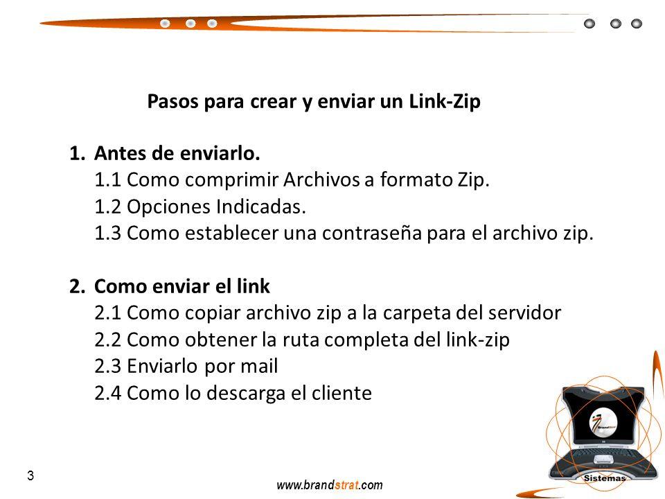 www.brandstrat.com Pasos para crear y enviar un Link-Zip 1.Antes de enviarlo. 1.1 Como comprimir Archivos a formato Zip. 1.2 Opciones Indicadas. 1.3 C