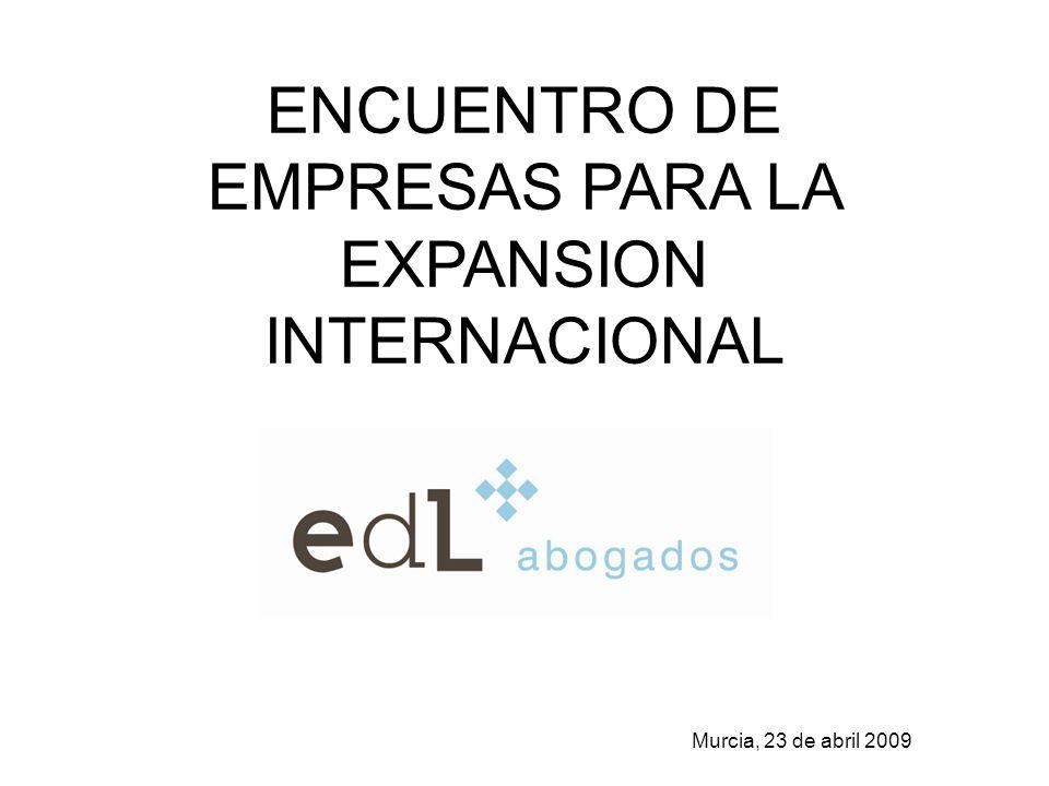 ENCUENTRO DE EMPRESAS PARA LA EXPANSION INTERNACIONAL Murcia, 23 de abril 2009