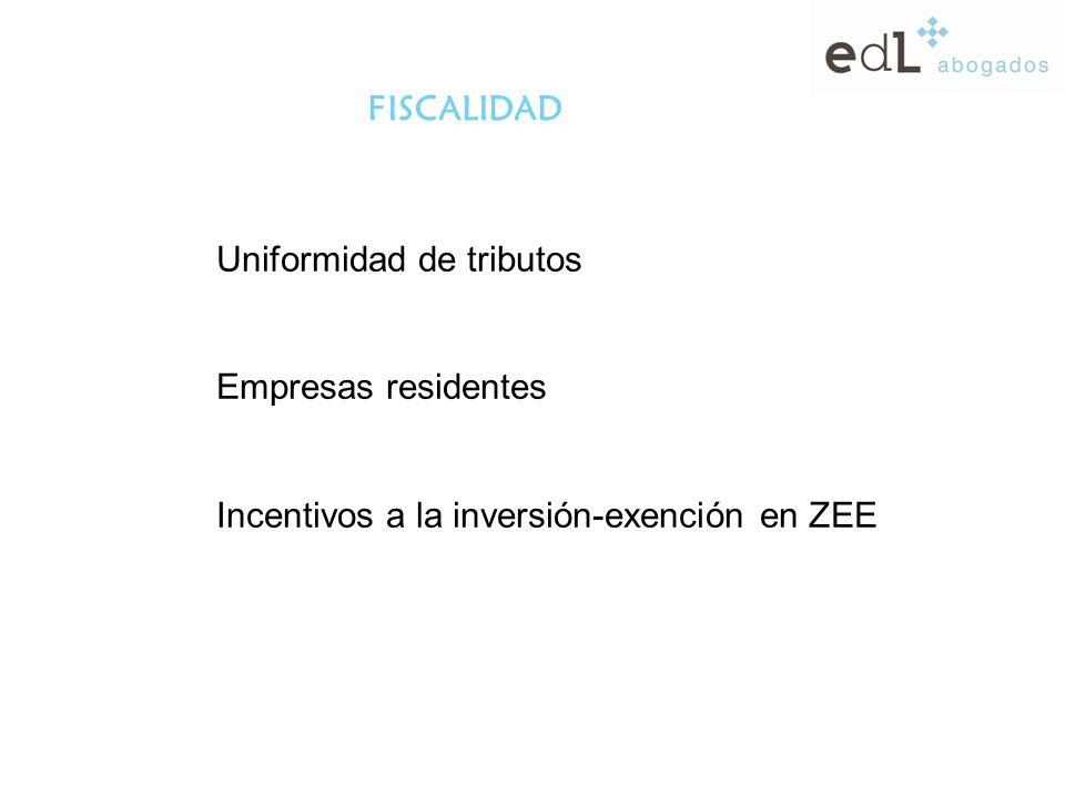 FISCALIDAD Uniformidad de tributos Empresas residentes Incentivos a la inversión-exención en ZEE