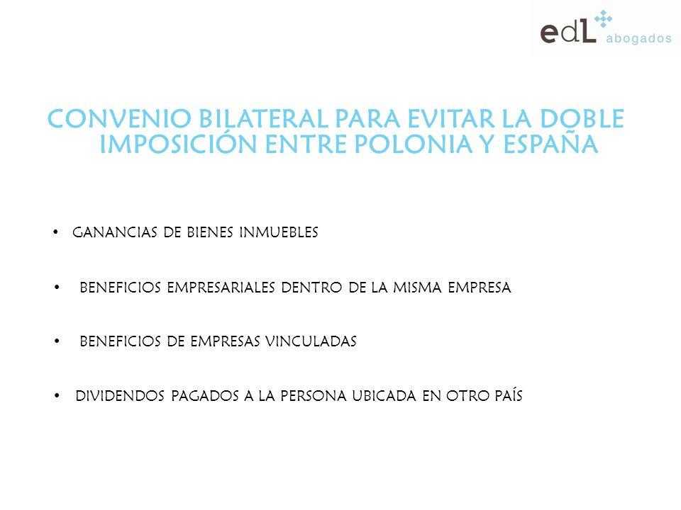 CONVENIO BILATERAL PARA EVITAR LA DOBLE IMPOSICIÓN ENTRE POLONIA Y ESPAÑA G ANANCIAS DE BIENES INMUEBLES BENEFICIOS EMPRESARIALES DENTRO DE LA MISMA EMPRESA BENEFICIOS DE EMPRESAS VINCULADAS DIVIDENDOS PAGADOS A LA PERSONA UBICADA EN OTRO PAÍS