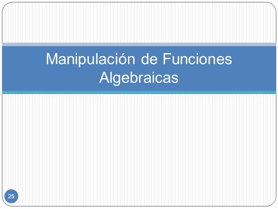 25 Manipulación de Funciones Algebraicas