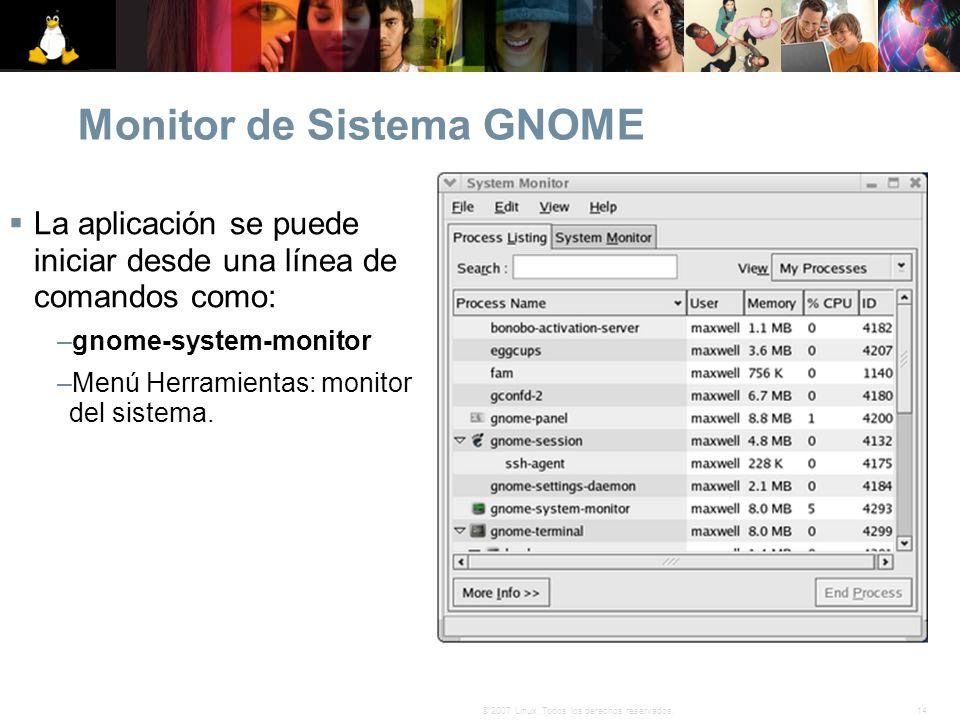 14© 2007 Linux. Todos los derechos reservados. Monitor de Sistema GNOME La aplicación se puede iniciar desde una línea de comandos como: –gnome-system