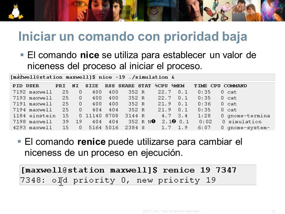 28© 2007 Linux. Todos los derechos reservados. Iniciar un comando con prioridad baja El comando nice se utiliza para establecer un valor de niceness d