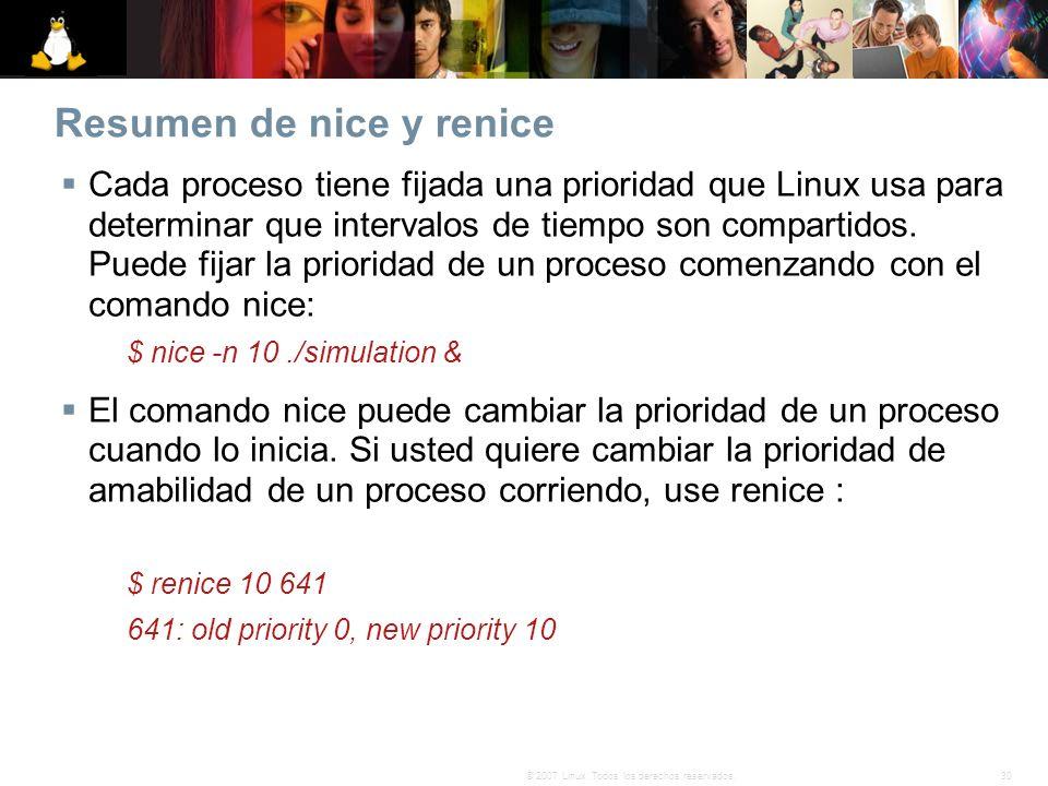 30© 2007 Linux. Todos los derechos reservados. Resumen de nice y renice Cada proceso tiene fijada una prioridad que Linux usa para determinar que inte