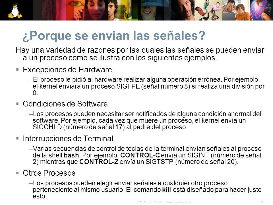 33© 2007 Linux. Todos los derechos reservados. ¿Porque se envian las señales? Hay una variedad de razones por las cuales las señales se pueden enviar