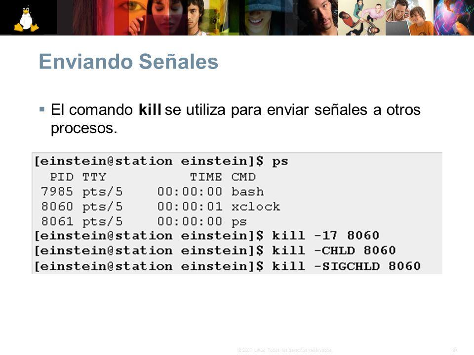 34© 2007 Linux. Todos los derechos reservados. Enviando Señales El comando kill se utiliza para enviar señales a otros procesos.