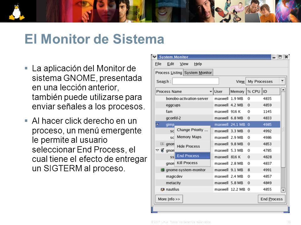 39© 2007 Linux. Todos los derechos reservados. El Monitor de Sistema La aplicación del Monitor de sistema GNOME, presentada en una lección anterior, t