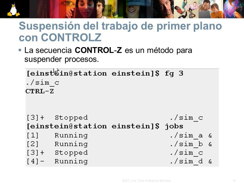 43© 2007 Linux. Todos los derechos reservados. Suspensión del trabajo de primer plano con CONTROLZ La secuencia CONTROL-Z es un método para suspender