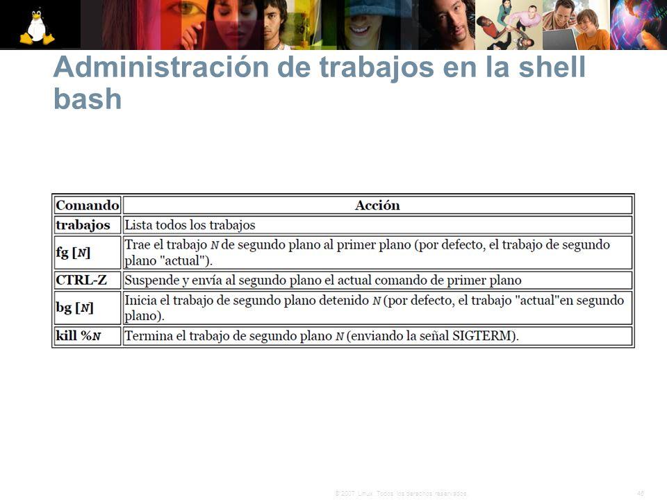 46© 2007 Linux. Todos los derechos reservados. Administración de trabajos en la shell bash