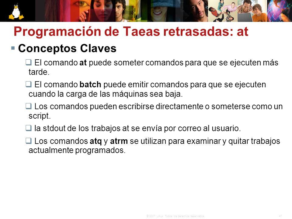 47© 2007 Linux. Todos los derechos reservados. Conceptos Claves El comando at puede someter comandos para que se ejecuten más tarde. El comando batch