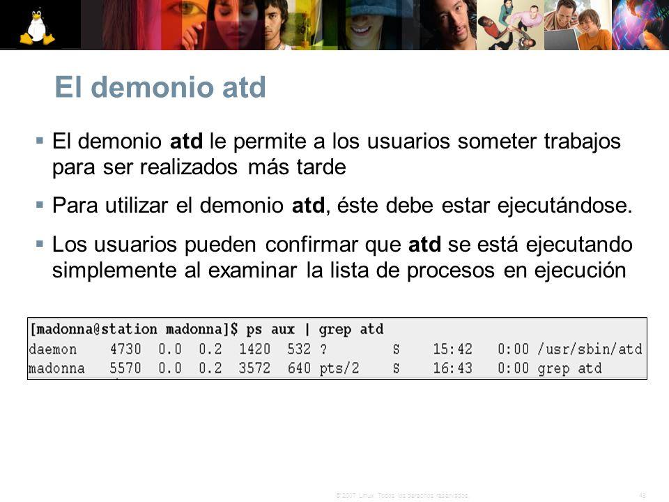 48© 2007 Linux. Todos los derechos reservados. El demonio atd El demonio atd le permite a los usuarios someter trabajos para ser realizados más tarde