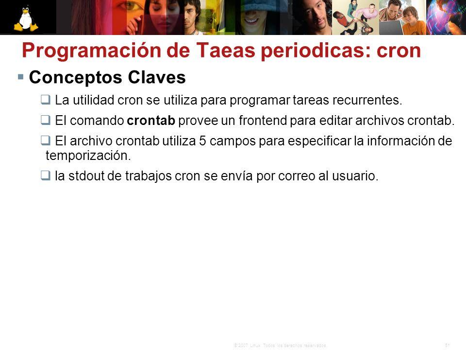 51© 2007 Linux. Todos los derechos reservados. Conceptos Claves La utilidad cron se utiliza para programar tareas recurrentes. El comando crontab prov