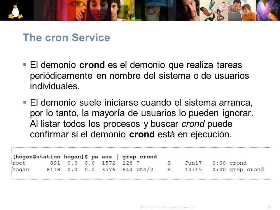 52© 2007 Linux. Todos los derechos reservados. The cron Service El demonio crond es el demonio que realiza tareas periódicamente en nombre del sistema