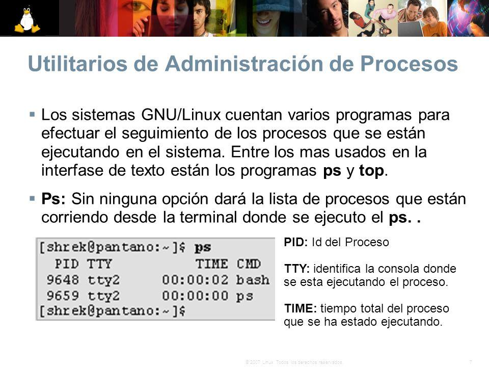 7© 2007 Linux. Todos los derechos reservados. Utilitarios de Administración de Procesos Los sistemas GNU/Linux cuentan varios programas para efectuar