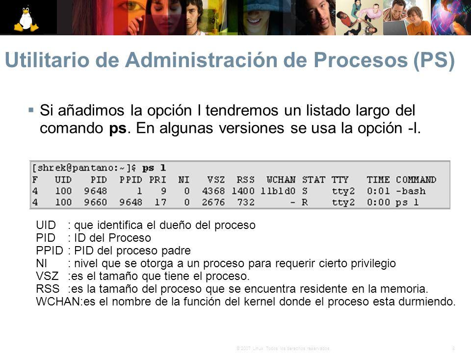 8© 2007 Linux. Todos los derechos reservados. Utilitario de Administración de Procesos (PS) Si añadimos la opción l tendremos un listado largo del com