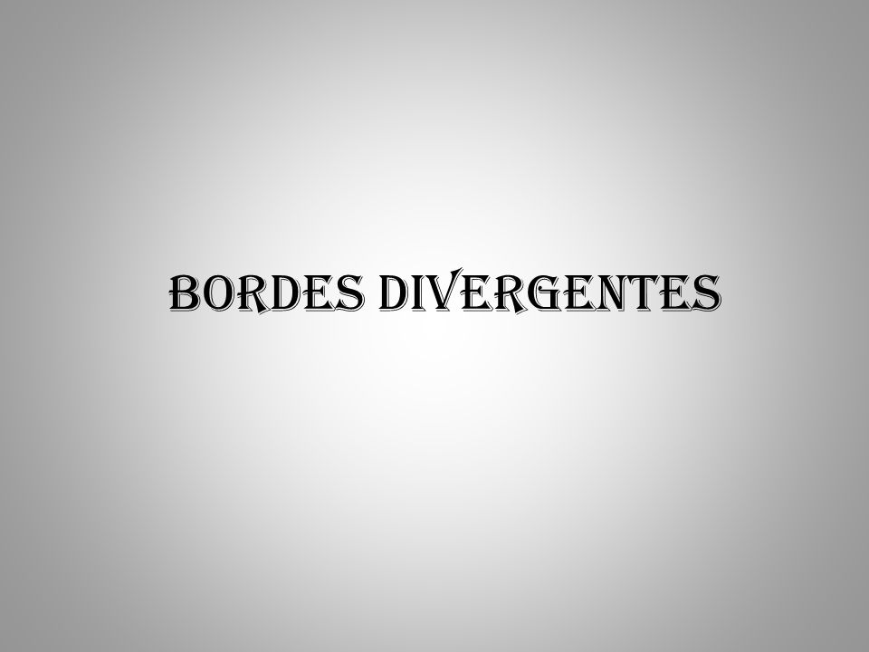 BORDES DIVERGENTES