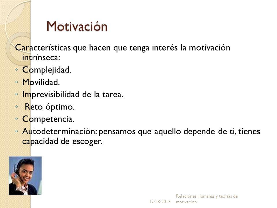 Motivación Características que hacen que tenga interés la motivación intrínseca: Complejidad. Movilidad. Imprevisibilidad de la tarea. Reto óptimo. Co