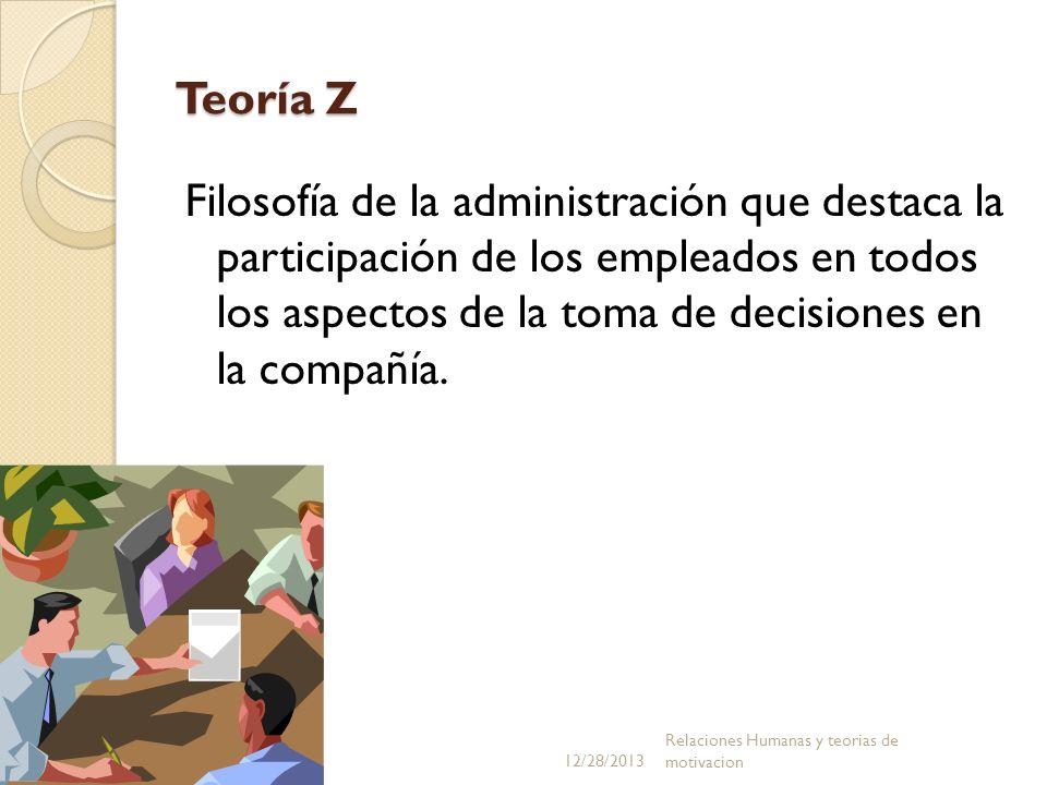 Teoría Z Filosofía de la administración que destaca la participación de los empleados en todos los aspectos de la toma de decisiones en la compañía. 1