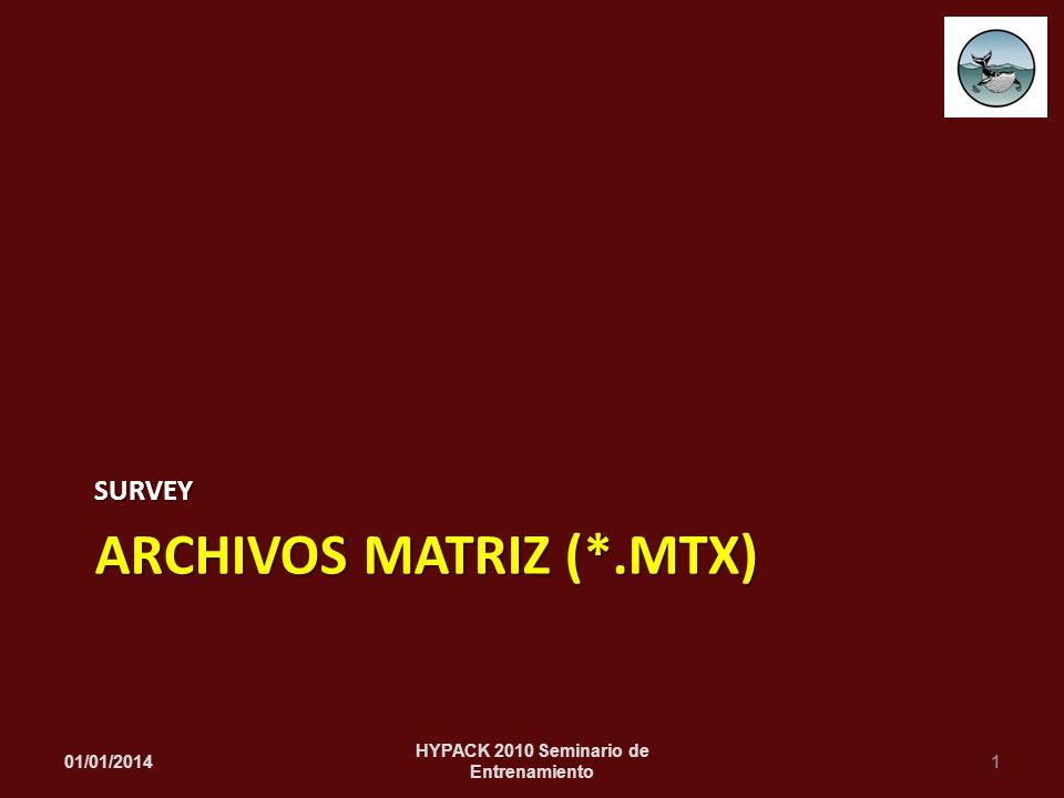 ARCHIVOS MATRIZ (*.MTX) SURVEY 01/01/20141 HYPACK 2010 Seminario de Entrenamiento