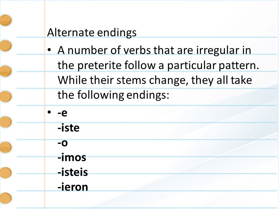 Continuation of notes InfinitiveStem Change andaranduv- estarestuv- tenertuv- cabercup- haberhub- poderpud- ponerpus- sabersup- hacerhic- quererquis- venirvin- Here are the verbs, along with their corresponding stem changes: Note: The one exception is the third person singular of hacer.