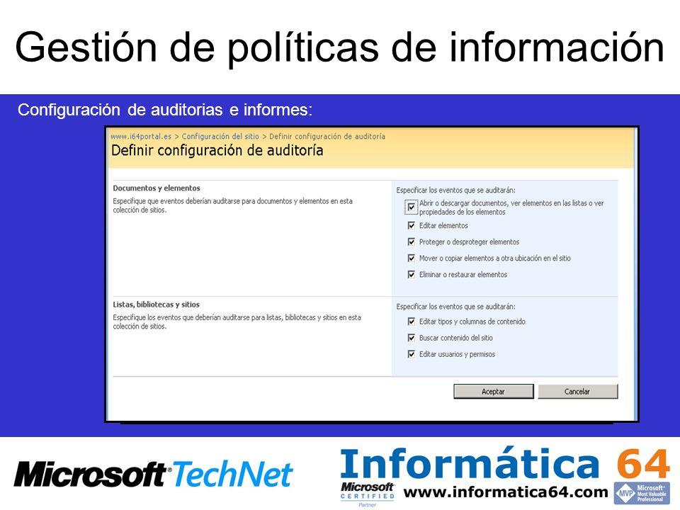 Gestión de políticas de información Configuración de auditorias e informes: