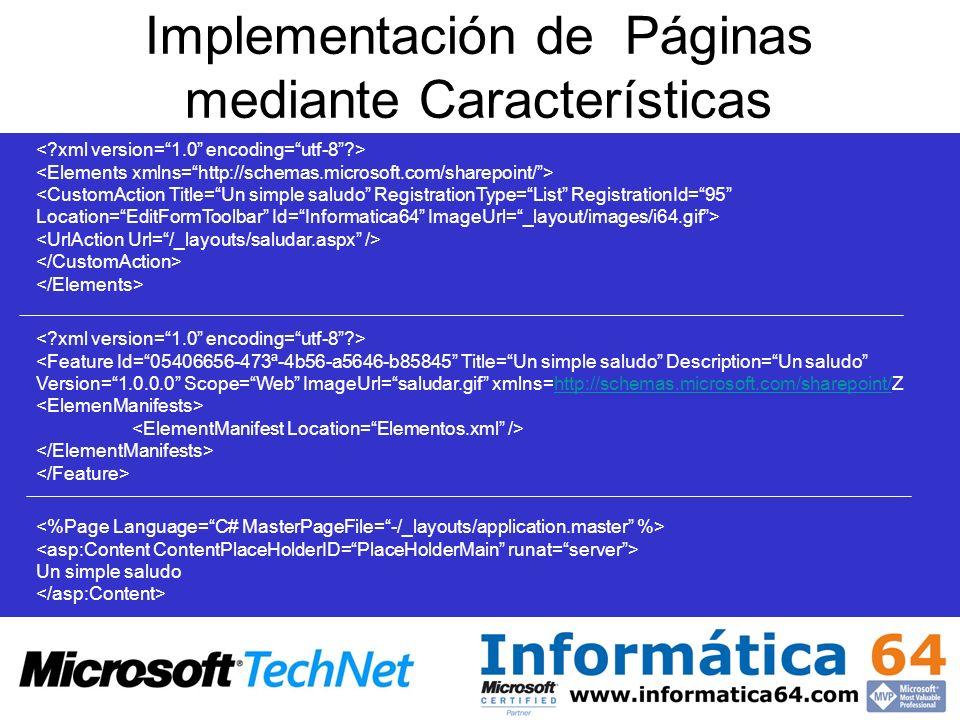 Implementación de Páginas mediante Características <Feature Id=05406656-473ª-4b56-a5646-b85845 Title=Un simple saludo Description=Un saludo Version=1.0.0.0 Scope=Web ImageUrl=saludar.gif xmlns=http://schemas.microsoft.com/sharepoint/Zhttp://schemas.microsoft.com/sharepoint/ Un simple saludo