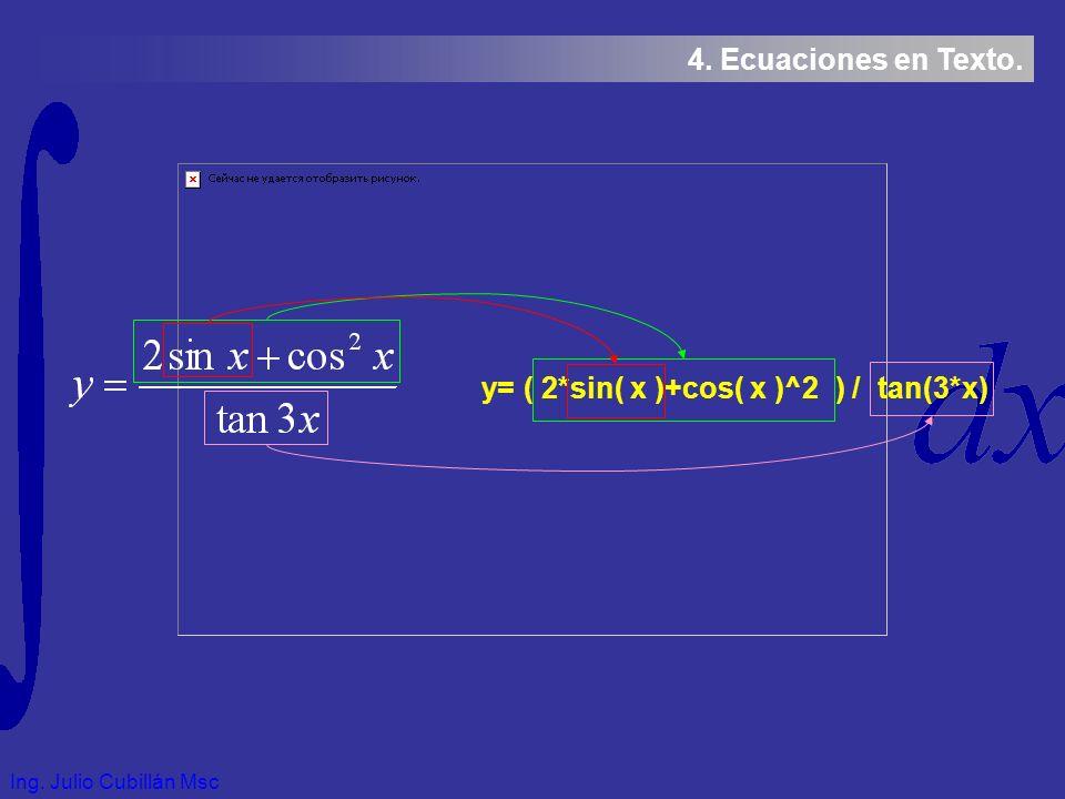 Ing. Julio Cubillán Msc 4. Ecuaciones en Texto. y= ( 2*sin( x )+cos( x )^2 ) / tan(3*x)