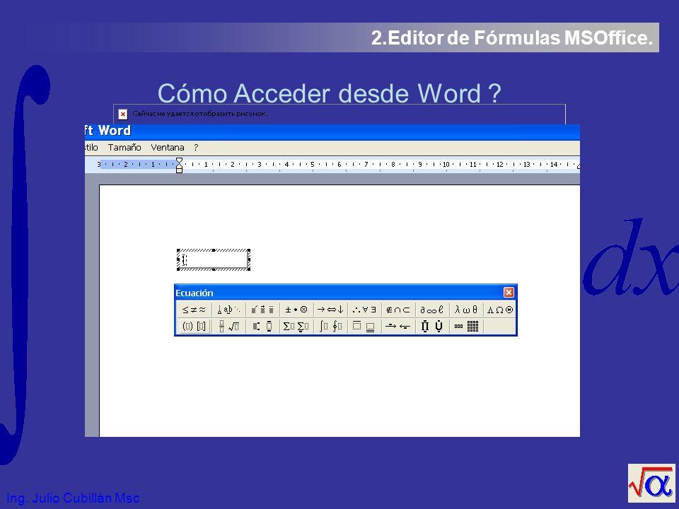 Ing. Julio Cubillán Msc 2.Editor de Fórmulas MSOffice. Cómo Acceder desde Word ?