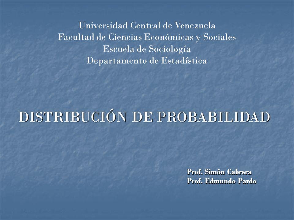Universidad Central de Venezuela Facultad de Ciencias Económicas y Sociales Escuela de Sociología Departamento de Estadística DISTRIBUCIÓN DE PROBABILIDAD Prof.