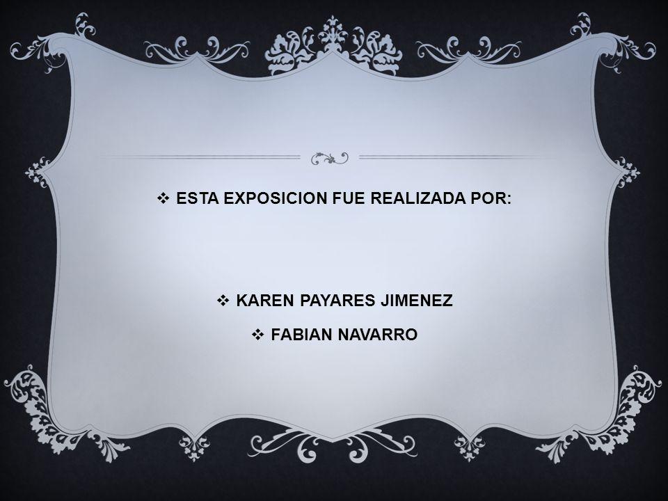 ESTA EXPOSICION FUE REALIZADA POR: KAREN PAYARES JIMENEZ FABIAN NAVARRO