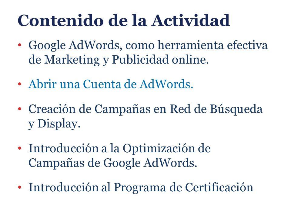 Contenido de la Actividad Nivel de Calidad Google AdWords (Video) Optimizacion en la Red de Busqueda Diferencias: Red de Busqueda y Red Display Orientacion Red Display Creacion de Anuncios Display Youtube desde Google AdWords