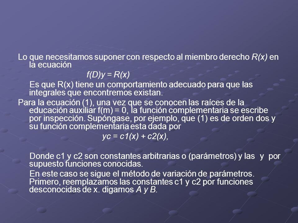 Lo que necesitamos suponer con respecto al miembro derecho R(x) en la ecuación f(D)y = R(x) Es que R(x) tiene un comportamiento adecuado para que las