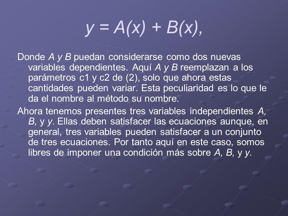 y = A 1(x) + B 2(x) + A (x) + B (x), Ahora vamos a imponer una tercera condición demandando que A (x) + B (x) = 0 Entonces se transforma en y = A 1(x) + B 2(x), de lo cual se tiene y = A 1(x) + B 2(x) + A 1(x) + B 2(x), Que no involucra más derivadas de primer orden de Ay B.