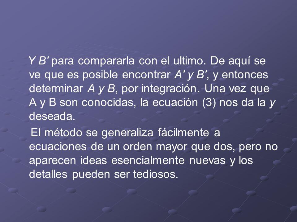 Y B' para compararla con el ultimo. De aquí se ve que es posible encontrar A' y B', y entonces determinar A y B, por integración. Una vez que A y B so