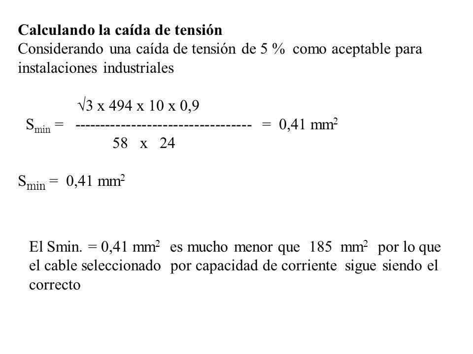 Calculando la caída de tensión Considerando una caída de tensión de 5 % como aceptable para instalaciones industriales 3 x 494 x 10 x 0,9 S min = ----