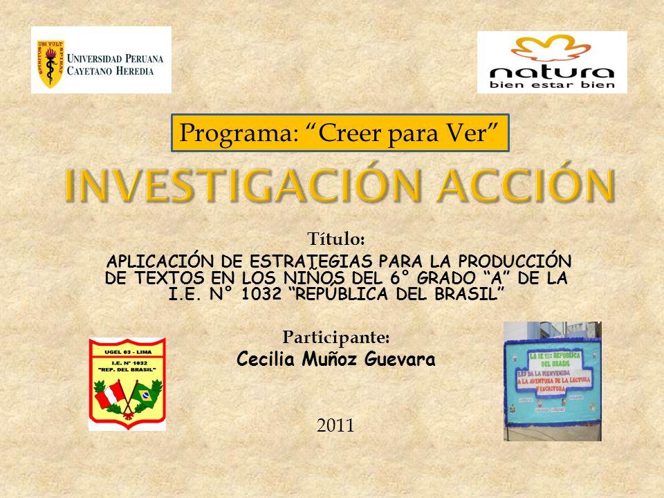 Título: APLICACIÓN DE ESTRATEGIAS PARA LA PRODUCCIÓN DE TEXTOS EN LOS NIÑOS DEL 6° GRADO A DE LA I.E. N° 1032 REPÚBLICA DEL BRASIL Participante: Cecil