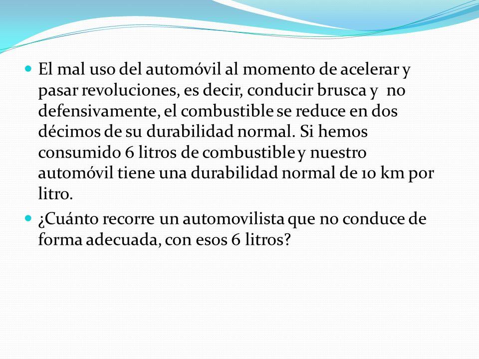 El mal uso del automóvil al momento de acelerar y pasar revoluciones, es decir, conducir brusca y no defensivamente, el combustible se reduce en dos décimos de su durabilidad normal.