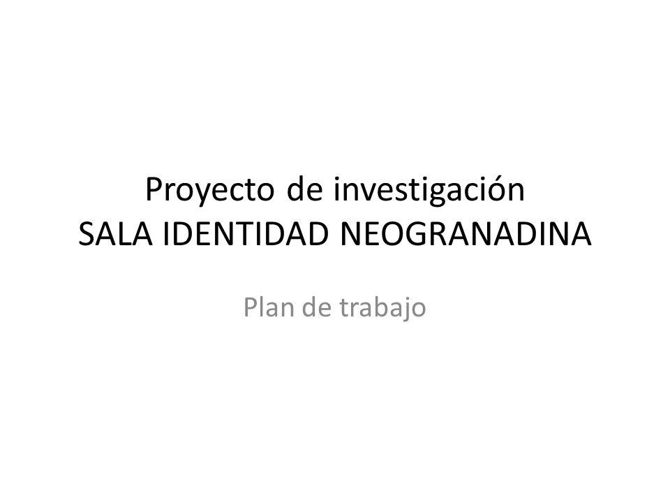 Proyecto de investigación SALA IDENTIDAD NEOGRANADINA Plan de trabajo