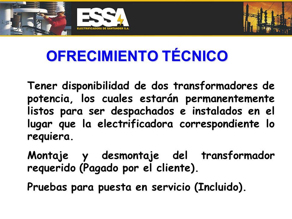 OFRECIMIENTO TÉCNICO Tener disponibilidad de dos transformadores de potencia, los cuales estarán permanentemente listos para ser despachados e instala