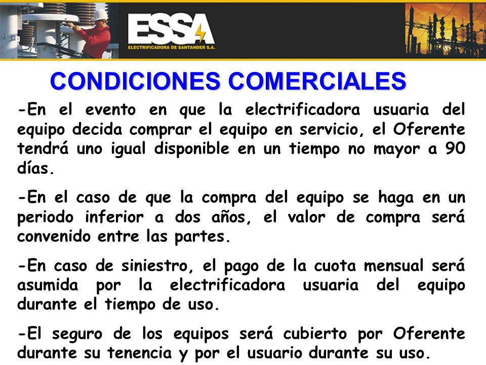 CONDICIONES COMERCIALES -En el evento en que la electrificadora usuaria del equipo decida comprar el equipo en servicio, el Oferente tendrá uno igual