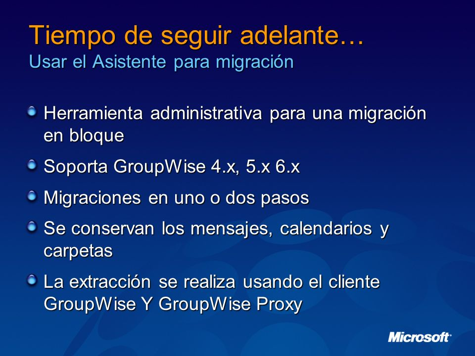 Tiempo de seguir adelante… Usar el Asistente para migración Herramienta administrativa para una migración en bloque Soporta GroupWise 4.x, 5.x 6.x Mig