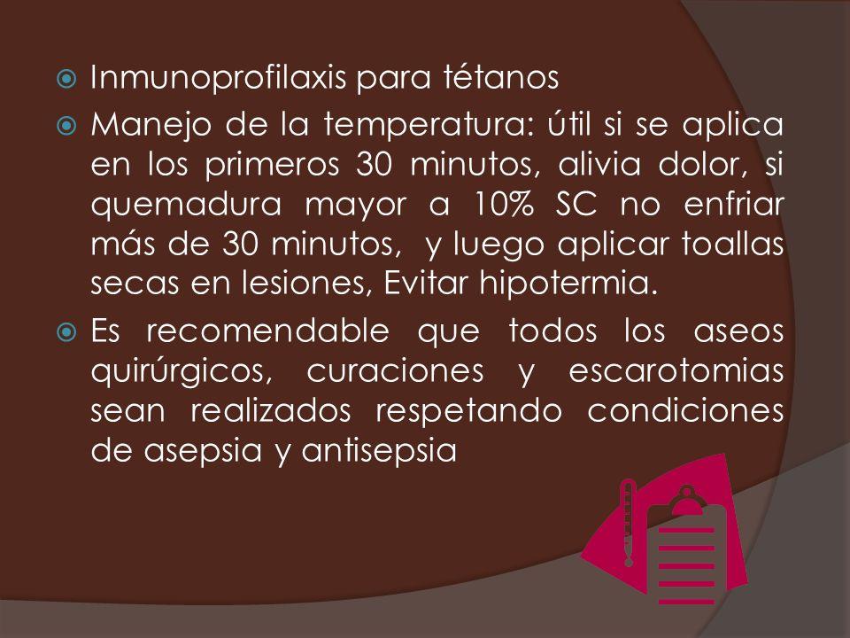 Inmunoprofilaxis para tétanos Manejo de la temperatura: útil si se aplica en los primeros 30 minutos, alivia dolor, si quemadura mayor a 10% SC no enf