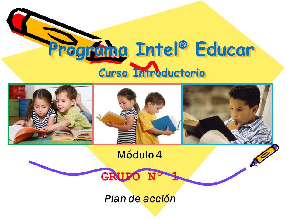 Programa Intel ® Educar Curso Introductorio Módulo 4 GRUPO Nº 1 Plan de acción