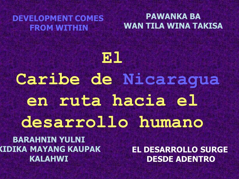 EL DESARROLLO SURGE DESDE ADENTRO DEVELOPMENT COMES FROM WITHIN PAWANKA BA WAN TILA WINA TAKISA El Caribe de Nicaragua en ruta hacia el desarrollo hum