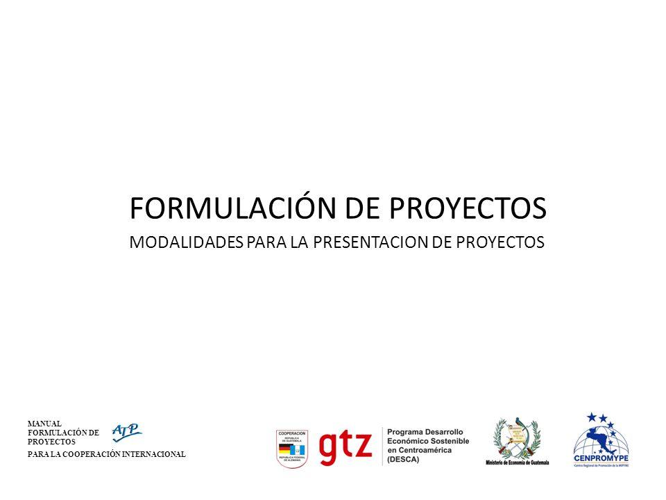 MANUAL FORMULACIÓN DE PROYECTOS PARA LA COOPERACIÓN INTERNACIONAL FORMULACIÓN DE PROYECTOS MODALIDADES PARA LA PRESENTACION DE PROYECTOS