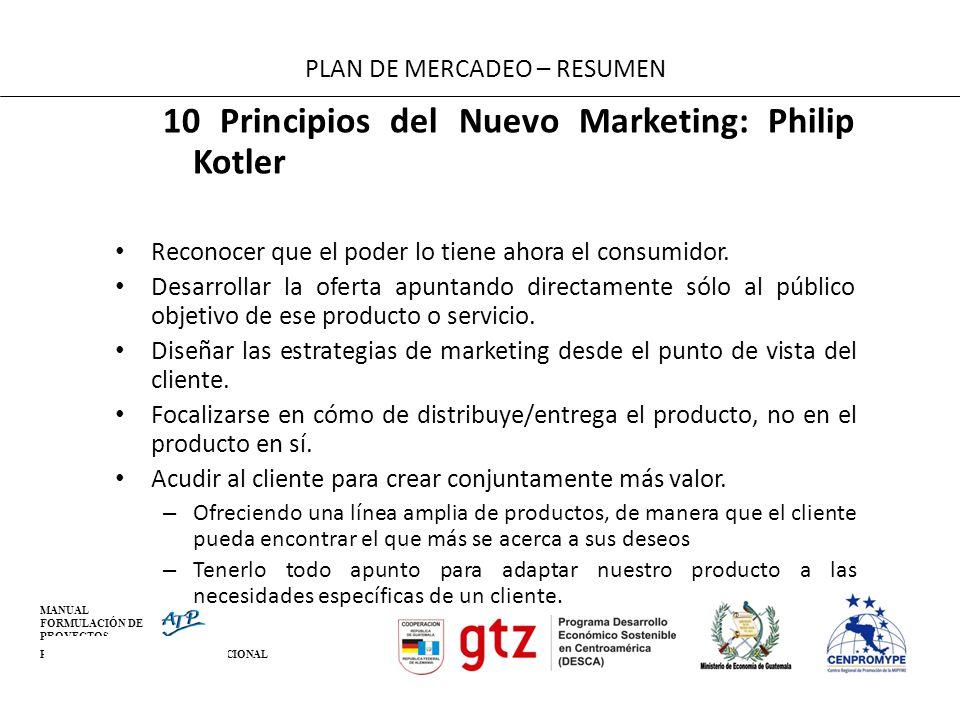 MANUAL FORMULACIÓN DE PROYECTOS PARA LA COOPERACIÓN INTERNACIONAL 10 Principios del Nuevo Marketing: Philip Kotler Reconocer que el poder lo tiene aho