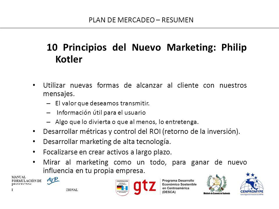 MANUAL FORMULACIÓN DE PROYECTOS PARA LA COOPERACIÓN INTERNACIONAL 10 Principios del Nuevo Marketing: Philip Kotler Utilizar nuevas formas de alcanzar