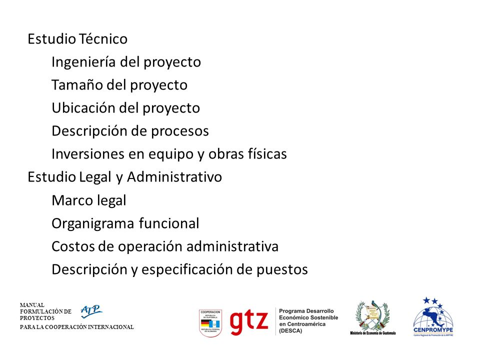 MANUAL FORMULACIÓN DE PROYECTOS PARA LA COOPERACIÓN INTERNACIONAL Estudio Técnico Ingeniería del proyecto Tamaño del proyecto Ubicación del proyecto D
