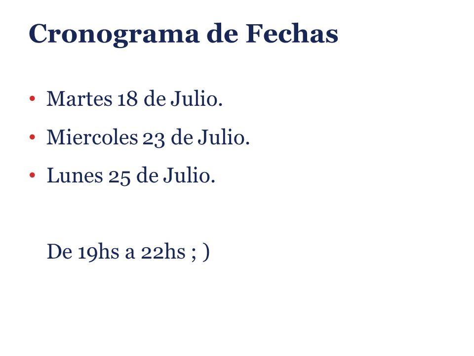 Cronograma de Fechas Martes 18 de Julio. Miercoles 23 de Julio. Lunes 25 de Julio. De 19hs a 22hs ; )